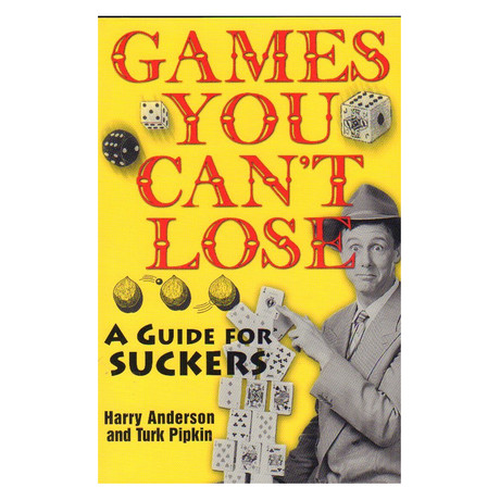 Games You Can't Lose: A Guide for Suckers // Harry Anderson
