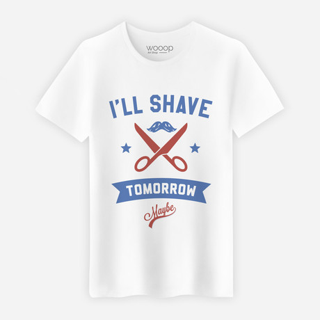 I Will Shave Tomorrow T-Shirt // White (XL)