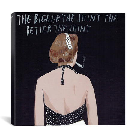 "The Bigger The Joint (12""W x 12""H x 0.75""D)"