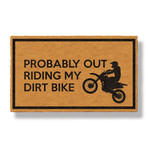 Probably Out Riding My Dirt Bike