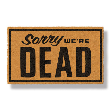 Sorry, We're Dead
